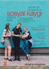 Gençler İçin Utangaçlık Ve Sosyal Kaygı Çalışma Kitabı The Shyness And Social Anxiety Workbook For Teens