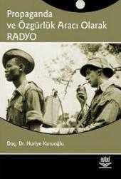 Propaganda Ve Özgürlük Aracı Olarak Radyo Huriye Kuruoğlu Nobel Yayın Dağıtım