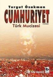 Cumhuriyet Türk Mucizesi 1 Turgut Özakman Bilgi Yayın