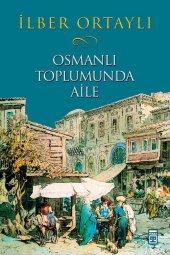 Osmanlı Toplumunda Aile İlber Ortaylı Timaş Yayınları