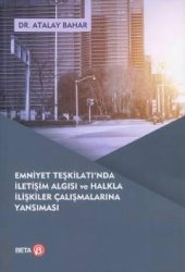 Emniyet Teşkilatı' Nda İletişim Algısı Ve Halkla İlişkiler Çalışmalarına Yansıması Beta Basım Yayın